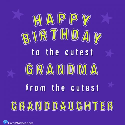 Happy Birthday to the cutest grandma, from the cutest granddaughter.
