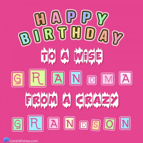 Happy Birthday to a wise grandma, from a crazy grandson.