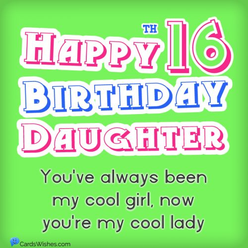 Happy 16th Birthday, Daughter! You've always been my cool girl, now you're my cool lady.