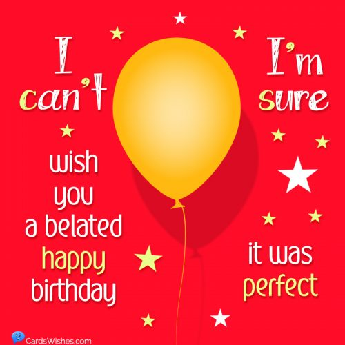 I can't wish you a belated happy birthday; I'm sure it was perfect.