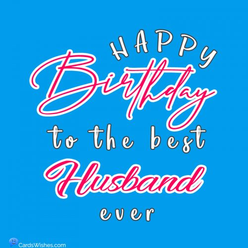 Happy Birthday to the best husband ever.