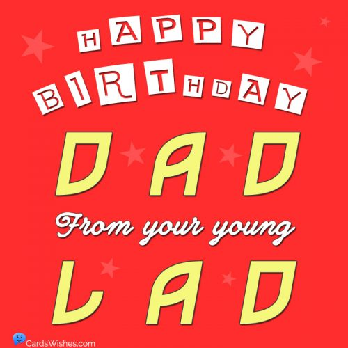 Happy Birthday, Dad from your young lad.