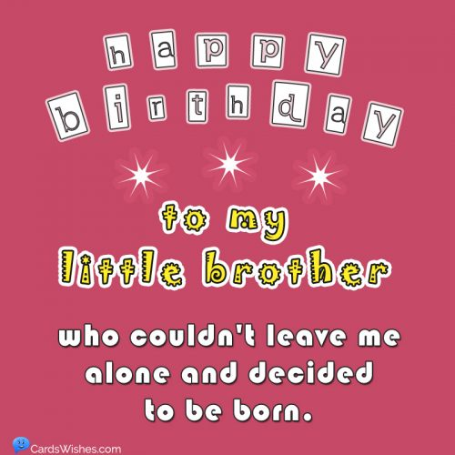 Happy Birthday to my little brother who couldn't leave me alone and decided to be born.