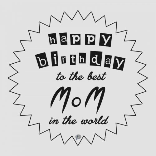 Happy Birthday to the best mom in the world.