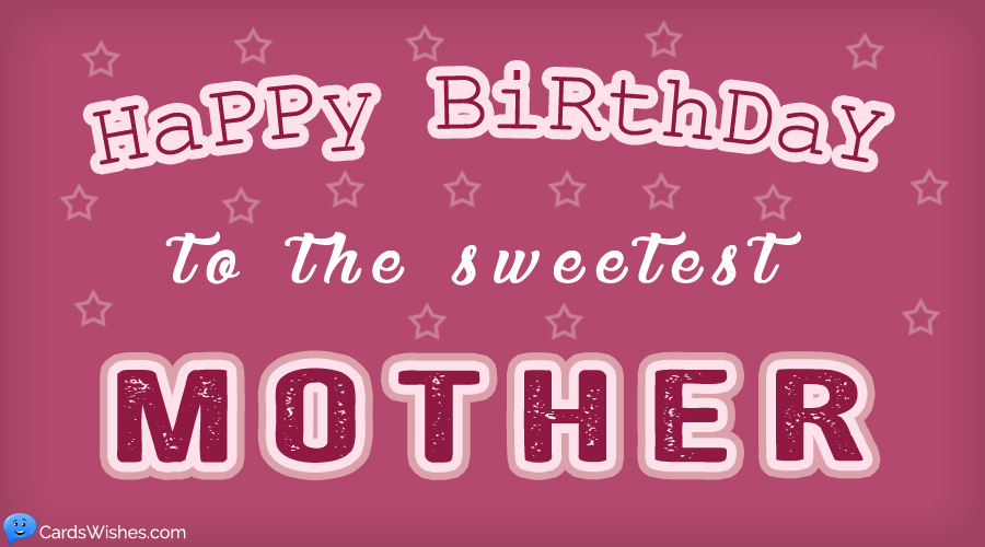 Happy Birthday to the sweetest mother.