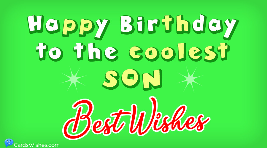 Happy Birthday to the coolest son. Best Wishes!