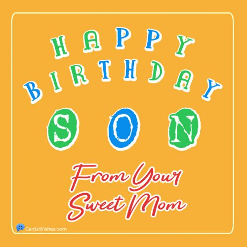 Happy Birthday, Son! From your sweet mom.