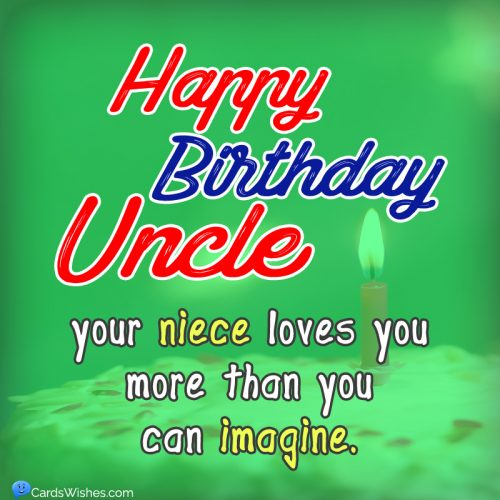 Happy Birthday, Uncle! Your niece loves you more than you can imagine.