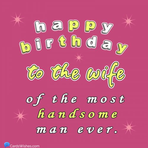 Happy Birthday to the wife of the most handsome man ever.