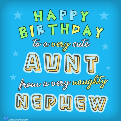 Happy Birthday to a very cute aunt, from a very naughty nephew.