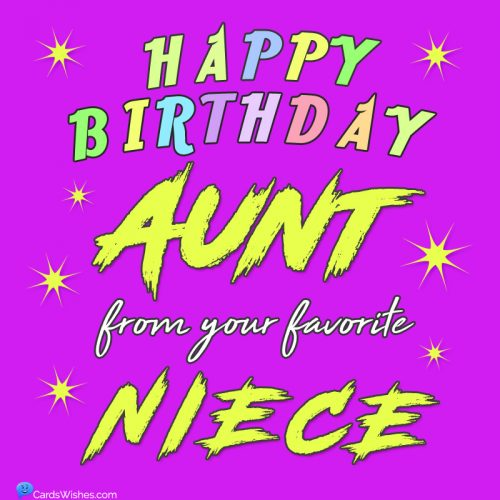 Happy Birthday, Aunt, from your favorite niece.