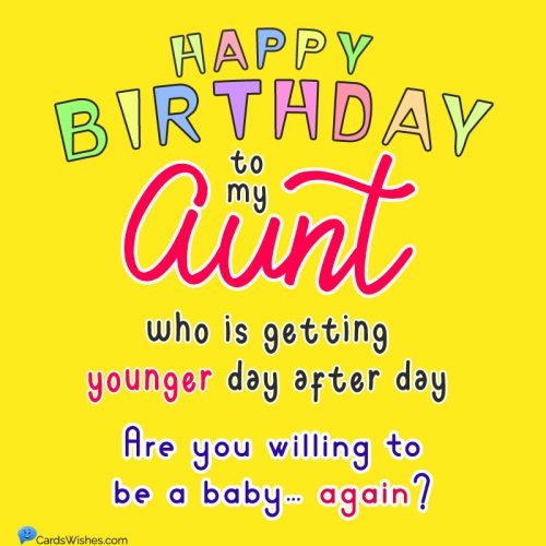 Happy Birthday to my aunt who is getting younger day after day. Are you willing to be a baby… again?
