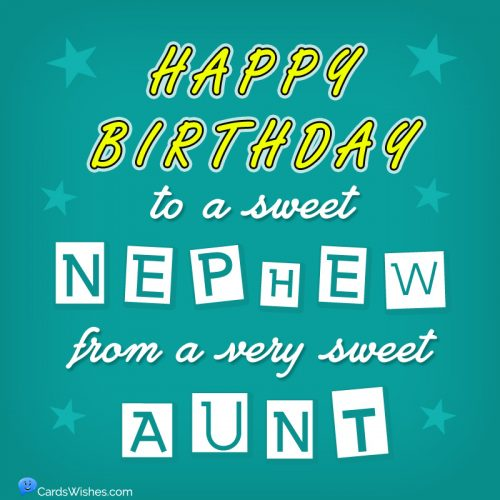 Happy Birthday to a sweet nephew, from a very sweet aunt.
