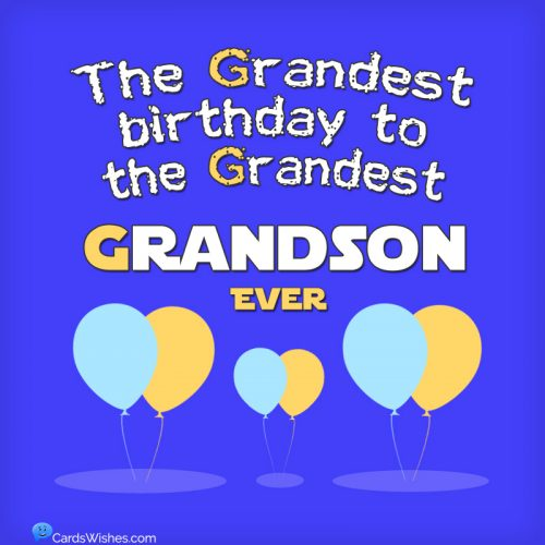 The grandest birthday to the grandest grandson ever.