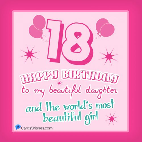 Happy 18th Birthday to my beautiful daughter, and the world's most beautiful girl.