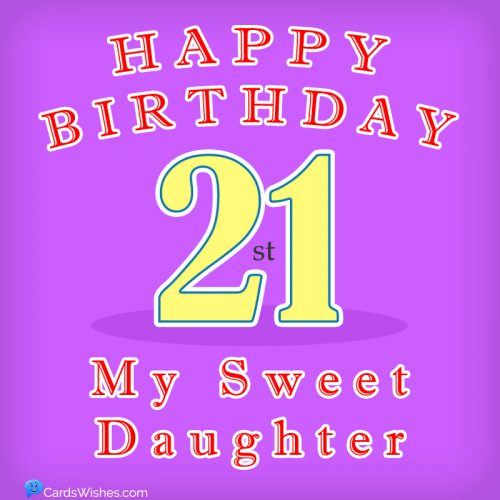 Happy 21st Birthday, my sweet daughter.
