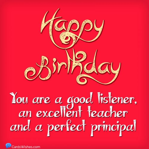 You are a good listener, an excellent teacher and a perfect principal. Happy Birthday!