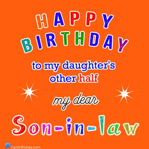 Happy Birthday to my daughter's other half – my dear son-in-law.