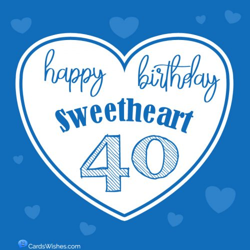 Happy 40th Birthday, Sweetheart!