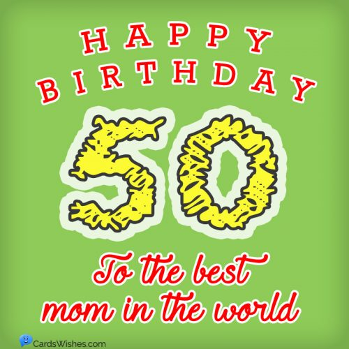 Happy 50th Birthday to the best mom in the world.