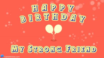 Happy Birthday, my strong friend!