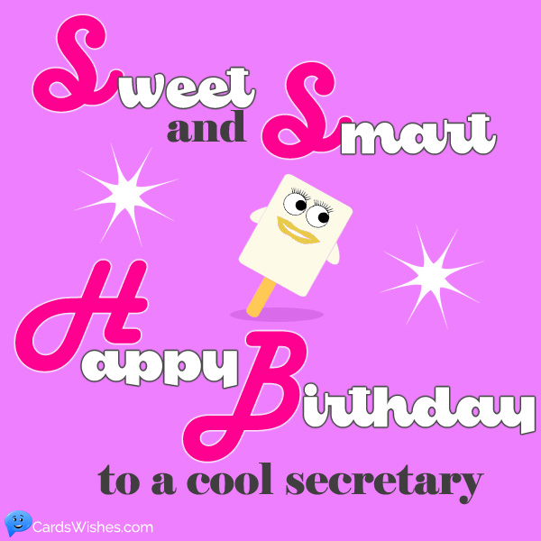 Sweet and smart! Happy Birthday to a cool secretary!