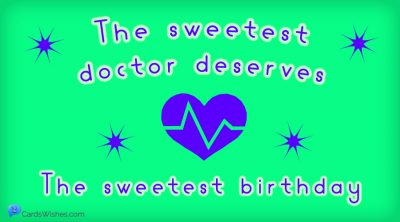 The Sweetest doctor deserves the sweetest birthday.