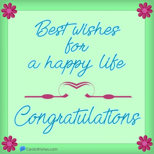 Best wishes for a happy life. Congratulations!