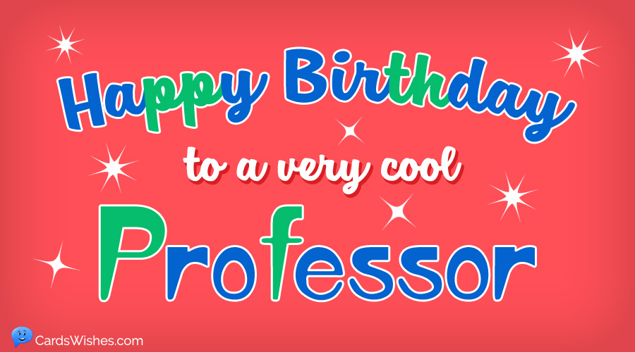 Happy Birthday to a very cool professor.