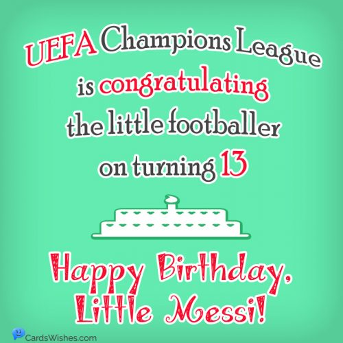 UEFA Champions League is congratulating the little footballer on turning 13. Happy Birthday, Little Messi!