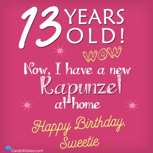 13 years old! WOW! Now, I have a new Rapunzel at home. Happy Birthday, Sweetie!
