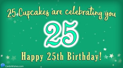 25 cupcakes are celebrating you. Happy 25th Birthday!