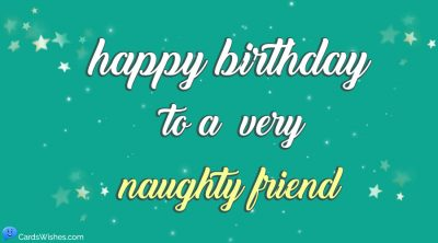 Happy Birthday to a very naughty friend.