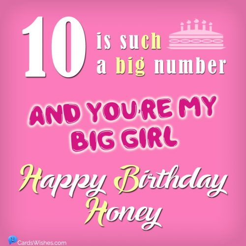 10 is such a big number, and you're my big girl. Happy Birthday, Honey!