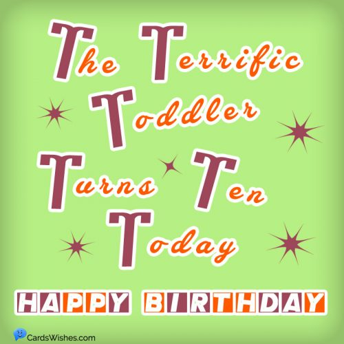 The terrific toddler turns ten today! Happy Birthday!