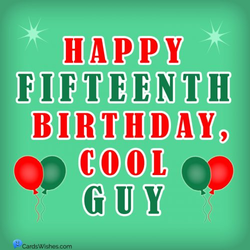 Happy Fifteenth Birthday, Cool Guy!