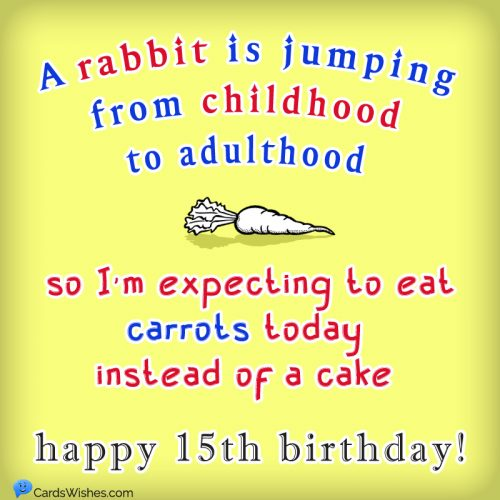 A rabbit is jumping from childhood to adulthood, so I'm expecting to eat carrots today instead of a cake.