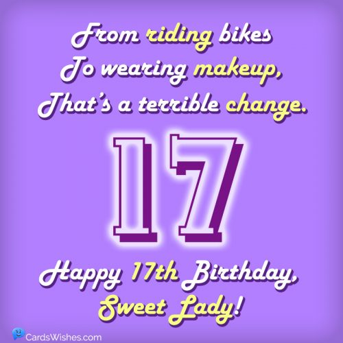 From riding bikes to wearing makeup, that's a terrible change. Happy 17th Birthday, sweet lady!