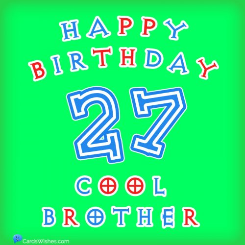 Happy 27th Birthday, Cool Brother!