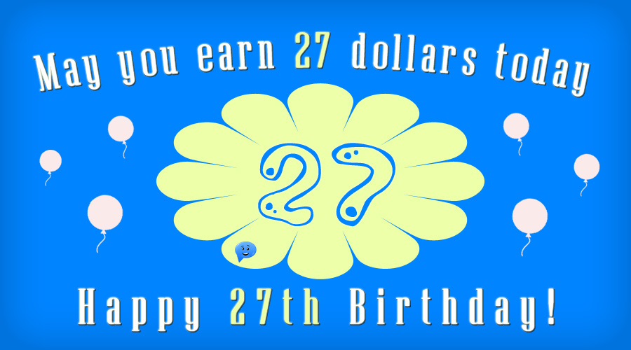 Happy 27th Birthday! Earn 27 dollars.
