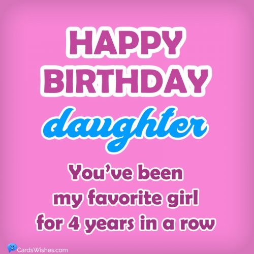 Happy Birthday, Daughter! You've been my favorite girl for 4 years in a row.