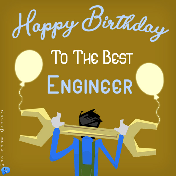 Happy Birthday to the best engineer.