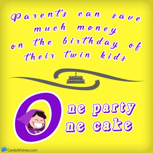 Parents can save much money on the birthday of their twin kids. One party, one cake!