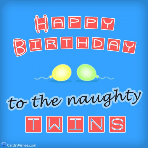 Happy Birthday to the naughty twins.