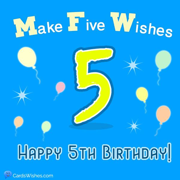 Make 5 wishes. Happy 5th Birthday!