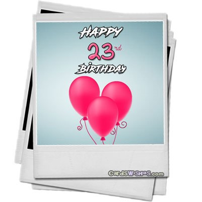 Birthday Wishes For Year Olds Cards Jpg 401x401 Happy 23rd