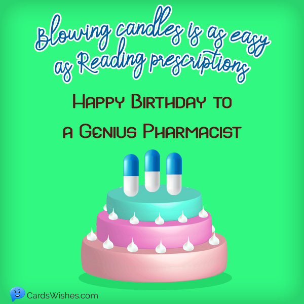 Blowing candles is as easy as reading prescriptions. Happy Birthday to a genius pharmacist!
