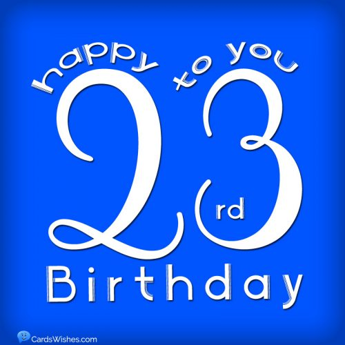 Happy 23rd Birthday to you.