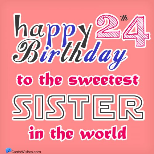 Happy 24th Birthday to the sweetest sister in the world.
