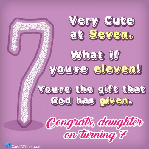 Very cute at seven. What if you're eleven! You're the gift that God has given. Congrats, daughter on turning 7.